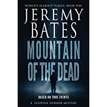 Mountain of the Dead: A suspense horror mystery (World's Scariest Places Book 5)