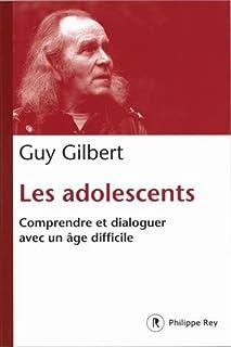 Les adolescents : comprendre et dialoguer avec un âge difficile, Gilbert, Guy