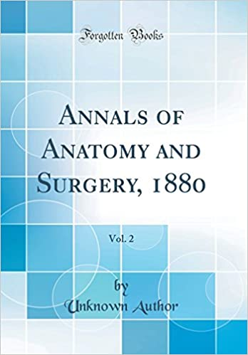 Annals Of Anatomy And Surgery 1880 Vol 2 Classic Reprint