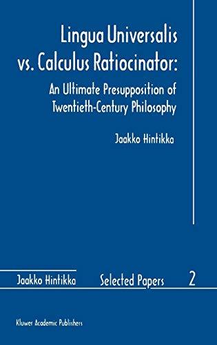 Lingua Universalis vs. Calculus Ratiocinator:: An Ultimate Presupposition of Twentieth-Century Philosophy (Jaakko Hintik