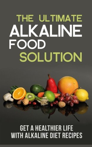 Download the ultimate alkaline food solution get a healthier life download the ultimate alkaline food solution get a healthier life with alkaline diet recipes book pdf audio id6sxrfif forumfinder Images