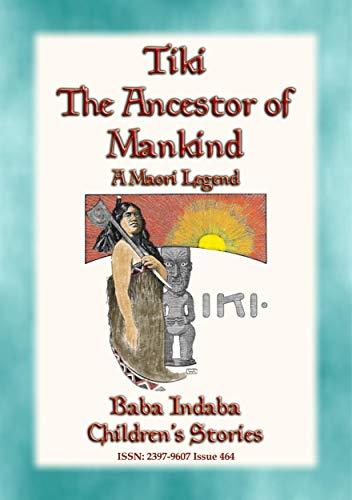 (TIKI-THE ANCESTOR OF MANKIND - A Maori Legend: Baba Indaba Children's Stories - Issue 464)