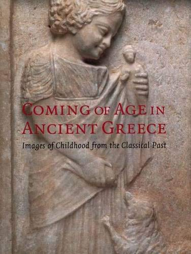 Coming of Age in Ancient Greece: Images of Childhood from the Classical ()