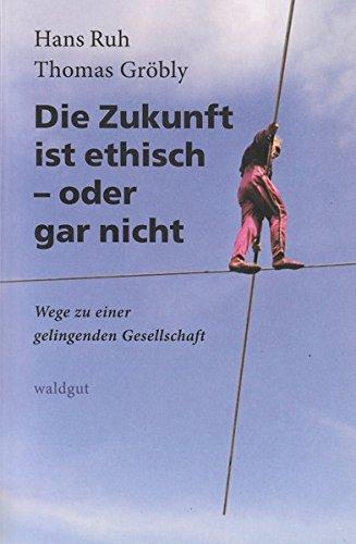 Die Zukunft ist ethisch - oder gar nicht: Wege zu einer gelingenden Gesellschaft (Waldgut, logo. (logo))