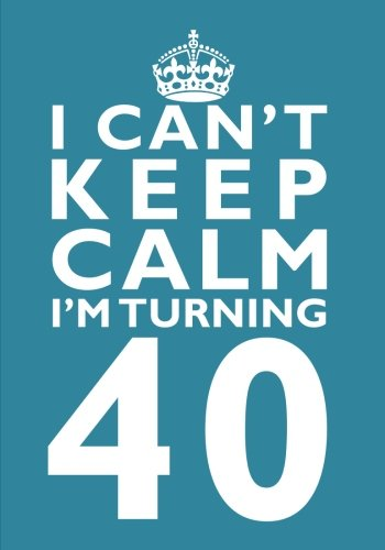 Download I Can't Keep Calm I'm Turning 40 Birthday Gift Notebook (7 x 10 Inches): Novelty Gag Gift Book for Men and Women Turning 40 (40th Birthday Present) ... Sisters, Aunts, Best Friends Or Coworkers) pdf epub