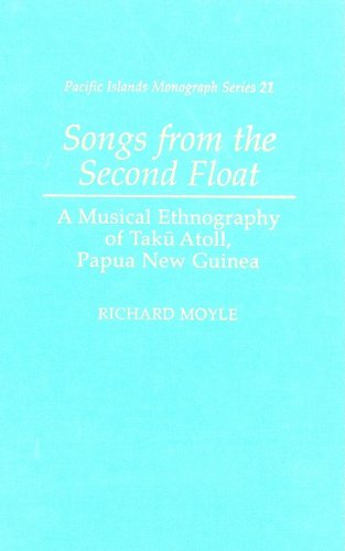 Download Songs from the Second Float: A Musical Ethnography of Taku Atoll, Papua New Guinea (Pacific Islands Monograph Series) pdf