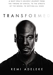 Transformed: A Navy SEAL's Unlikely Journey from the Throne of Africa, to the Streets of the Bronx, to Defying
