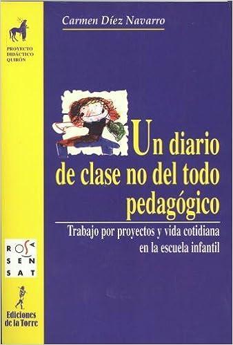 Un Diario De Clase No Del Todo Pedagógico. Trabajo Por Proyectos Y Vida Cotidiana En La Escuela Infantil (proyecto Didáctico Quirón, Educación Infantil) - 9788479602451 Descargar PDF