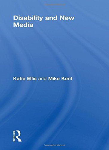 Disability and New Media (Routledge Studies in New Media and Cyberculture)