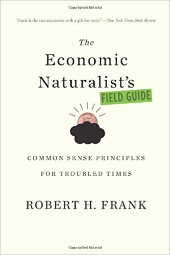 The Economic Naturalists Field Guide Common Sense Principles For
