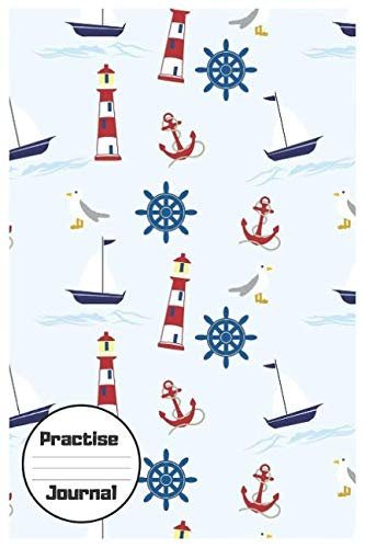 (Practise Journal: Nautical Notebook/Workbook to Voyage Writing for Boating/Sailing, Blank Medium Lined Composition/Log, 120 Pages, (6x9). Boat, Seagull, Lighthouse, Anchor Cover Design)