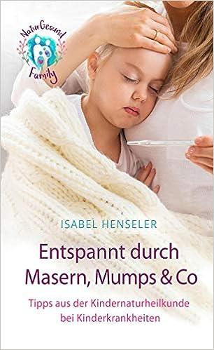 livre pdf gratuit télécharger Entspannt durch Masern, Mumps & Co: Tipps aus der Kindernaturheilkunde bei Kinderkrankheiten