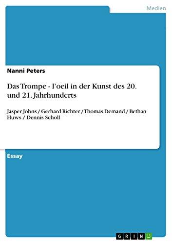 Das Trompe - l'oeil in der Kunst des 20. und 21. Jahrhunderts: Jasper Johns / Gerhard Richter / Thomas Demand / Bethan Huws / Dennis Scholl