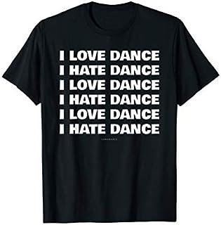 ⭐️⭐️⭐️ I Love Dance I Hate Dance Gift s - Funny Dance Tshirt Need Funny Short/Long Sleeve Shirt/Hoodie