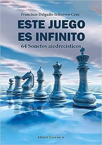 ESTE JUEGO ES INFINITO. 64 Sonetos ajedrecísticos: 1 Poesía eres tú: Amazon.es: DELGADO-IRIBARREN CRUZ, FRANCISCO: Libros