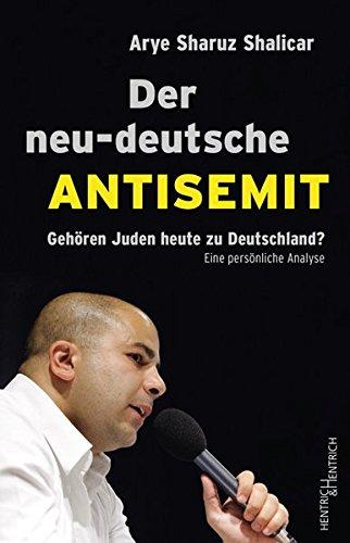 Der neu-deutsche Antisemit: Gehören Juden heute zu Deutschland? Eine persönliche Analyse Taschenbuch – 1. September 2018 Arye Sharuz Shalicar 3955652718 Bildung / Politische Bildung Judentum