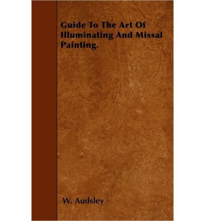 Guide To The Art Of Illuminating And Missal Painting. (Paperback) - Common