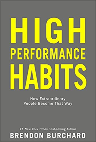 High Performance Habits How Extraordinary People Become That Way Brendon Burchard  Amazon Com Books