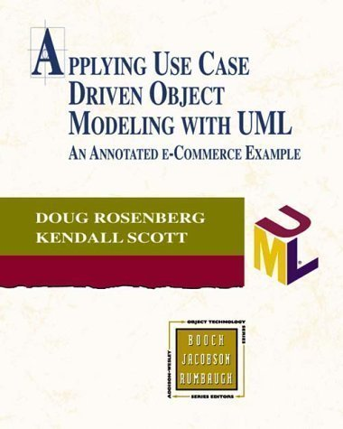 Applying Use Case Driven Object Modeling with Uml: An Annotated e-Commerce Example (Object Technology Series) 1st (first) Edition by Rosenberg, Doug, Scott, Kendall published by Addison Wesley (2001) (Use Case Driven Object Modeling With Uml)