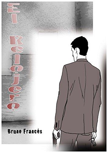Amazon.com: El relojero (Spanish Edition) eBook: Bruno Francés Giménez: Kindle Store