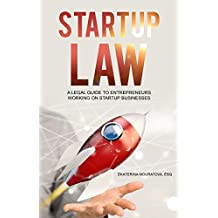 STARTUP LAW. : A Legal Guide for Entrepreneurs Working on a Startup Venture.