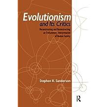 Evolutionism and Its Critics: Deconstructing and Reconstructing an Evolutionary Interpretation of Human Society by Stephen K. Sanderson (2007-04-17)