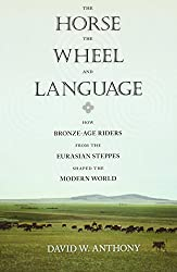 The Horse,The Wheel,and Language - How Bronze-Age Riders from the Eurasian Steppes Shaped the Modern  World