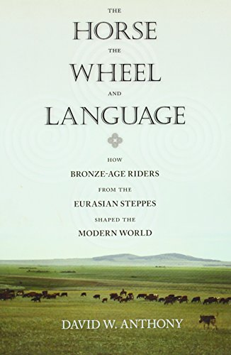 Horse History - The Horse, the Wheel, and Language: How Bronze-Age Riders from the Eurasian Steppes Shaped the Modern World