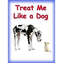 Treat Me Like a Dog