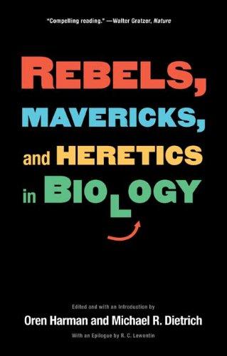 Rebels, Mavericks, and Heretics in Biology