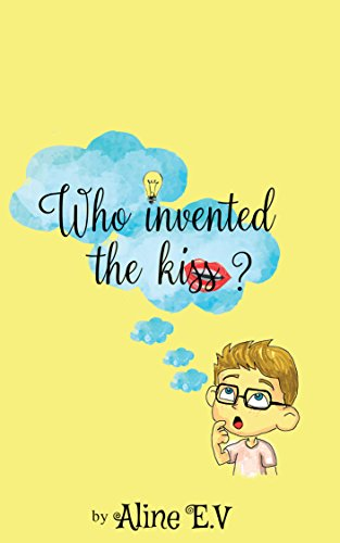 Who invented the kiss: Bedtime magical and super sweet story