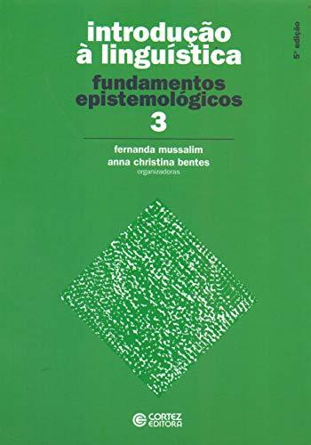 Introdução à Linguística - Volume 3. Fundamentos Epistemológicos