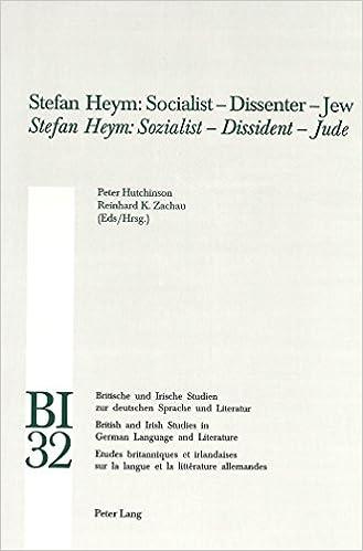 Stefan Heym: Socialist - Dissenter - Jew Stefan Heym: Sozialist - Dissident - Jude (Britische und Irische Studien zur Deutschen Sprache und ... Studies in German Language and Literature)