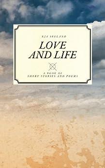 Love And Life (English Edition) de [Ireland, K J A]