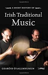 A Short History of Irish Traditional Music (Short Histories)