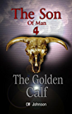 The Son of Man 4, The Golden Calf (The Son of Man series)