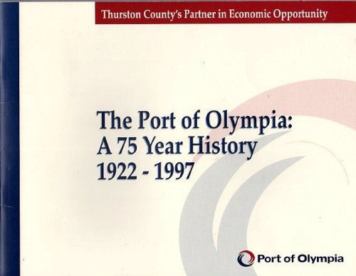 The Port Of Olympia: A 75 Year History, 1922-1997, n/a