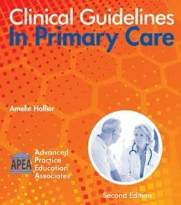 Clinical Guidelines In Primary Care 2nd Edition 2016 by Amelie Hollier (2016-05-04)