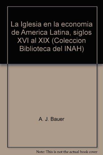 La Iglesia en la economía de América Latina, siglos XVI al XIX (Colección Biblioteca del INAH) (Spanish Edition)