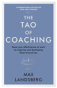 The Tao of Coaching: Boost Your Effectiveness at Work by Inspiring and Developing Those Around You (Profile Business Classics) by [Landsberg, Max]