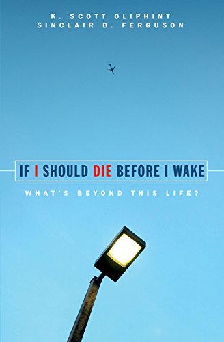 If I Should Die Before I Wake: What's Beyond this Life? by [Oliphint, K. Scott, Ferguson, Sinclair B.]