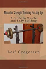 Muscular Strength Training For Any Age: A Guide To Muscle and Body Building Paperback