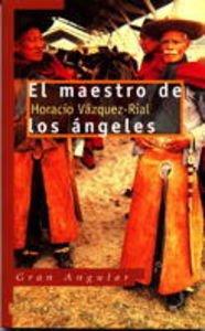 El maestro de los ángeles (Gran angular) por Rial Horacio Vazquez