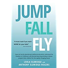 JUMP, FALL, FLY, from Schooling to Homeschooling to Unschooling