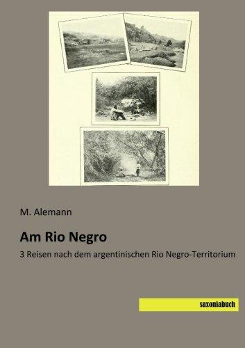 Download Am Rio Negro: 3 Reisen nach dem argentinischen Rio Negro-Territorium (German Edition) PDF