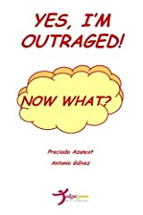 Yes, Im outraged! Now what?