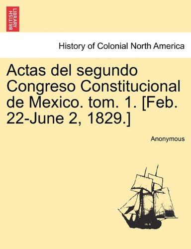 Read Online Actas del segundo Congreso Constitucional de Mexico. tom. 1. [Feb. 22-June 2, 1829.] ebook