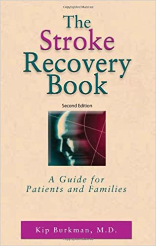 The stroke recovery book a guide for patients and families kip the stroke recovery book a guide for patients and families kip burkman md 9781886039988 amazon books negle Choice Image