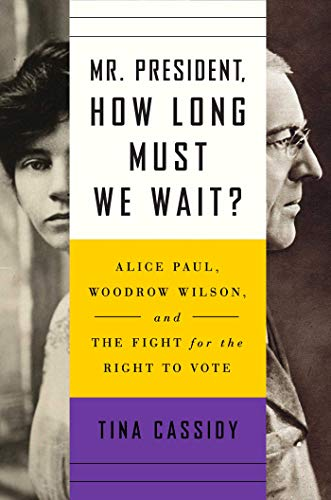Book Cover: Mr. President, How Long Must We Wait?: Alice Paul, Woodrow Wilson, and the Fight for the Right to Vote
