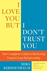 I Love You But I Don't Trust You: The Complete Guide to Restoring Trust in Your Relationship Kindle Edition